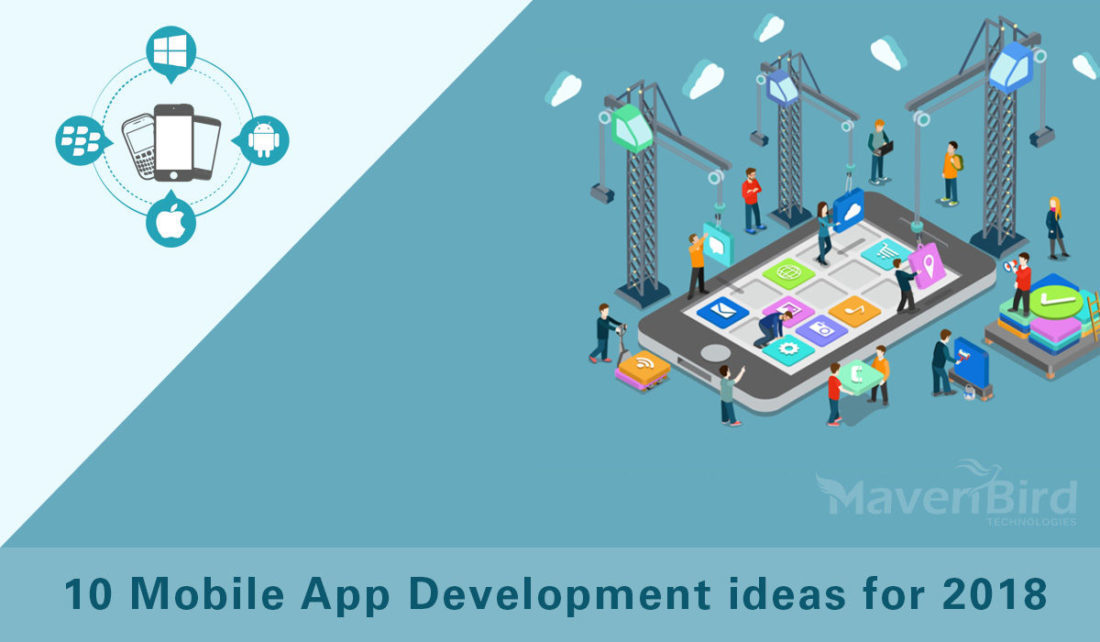 10 MOBILE APP DEVELOPMENT IDEAS FOR 2018
